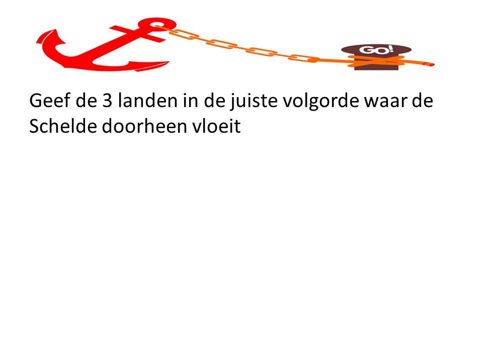 Geef de 3 landen in de juiste volgorde waar de Schelde doorheen vloeit