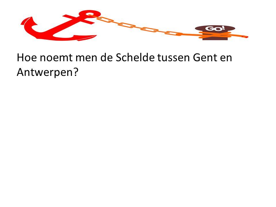 Hoe noemt men de Schelde tussen Gent en Antwerpen