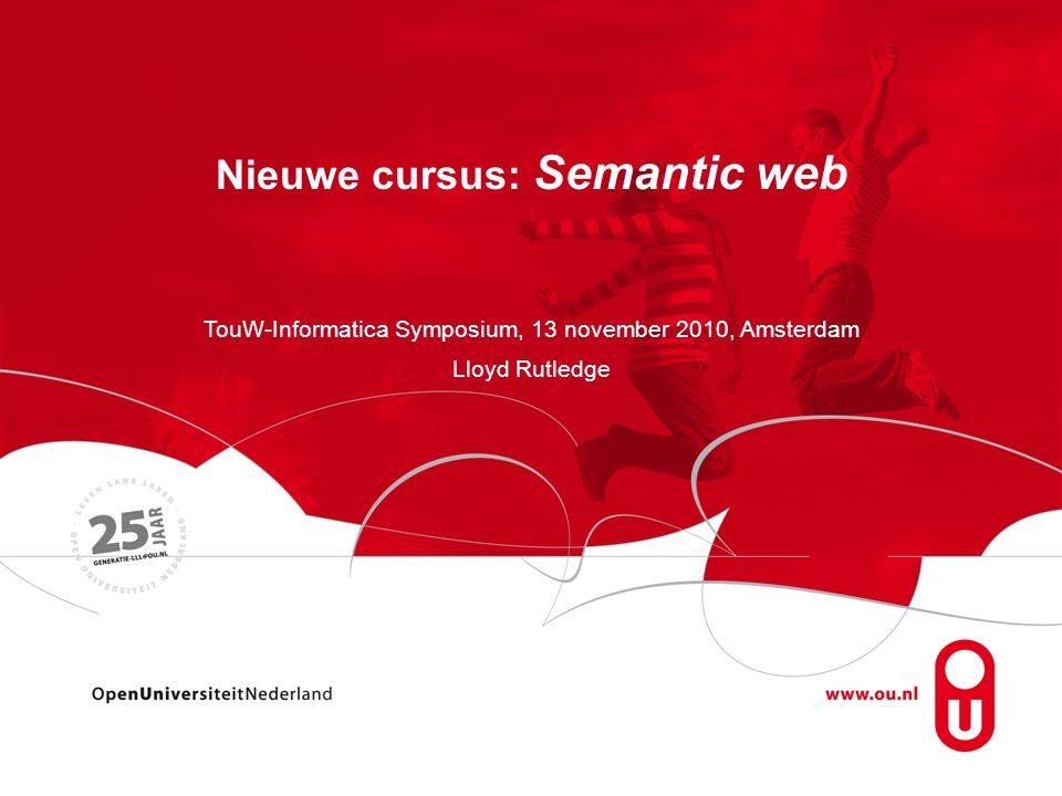 Nieuwe cursus: Semantic web TouW-Informatica Symposium, 13 november 2010, Amsterdam Lloyd Rutledge