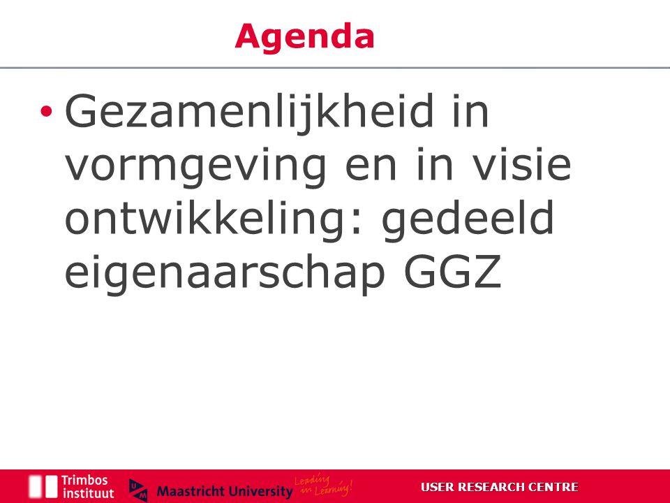 Gezamenlijkheid in vormgeving en in visie ontwikkeling: gedeeld eigenaarschap GGZ USER RESEARCH CENTRE Agenda