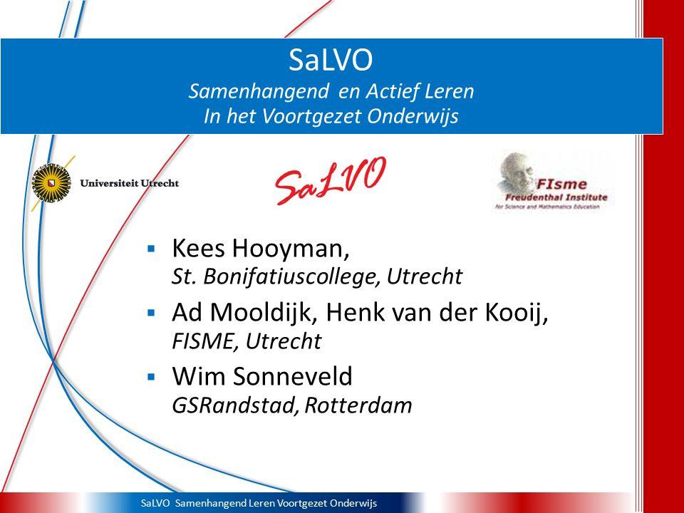 SaLVO Samenhangend Leren Voortgezet Onderwijs SaLVO Samenhangend en Actief Leren In het Voortgezet Onderwijs  Kees Hooyman, St. Bonifatiuscollege, Ut