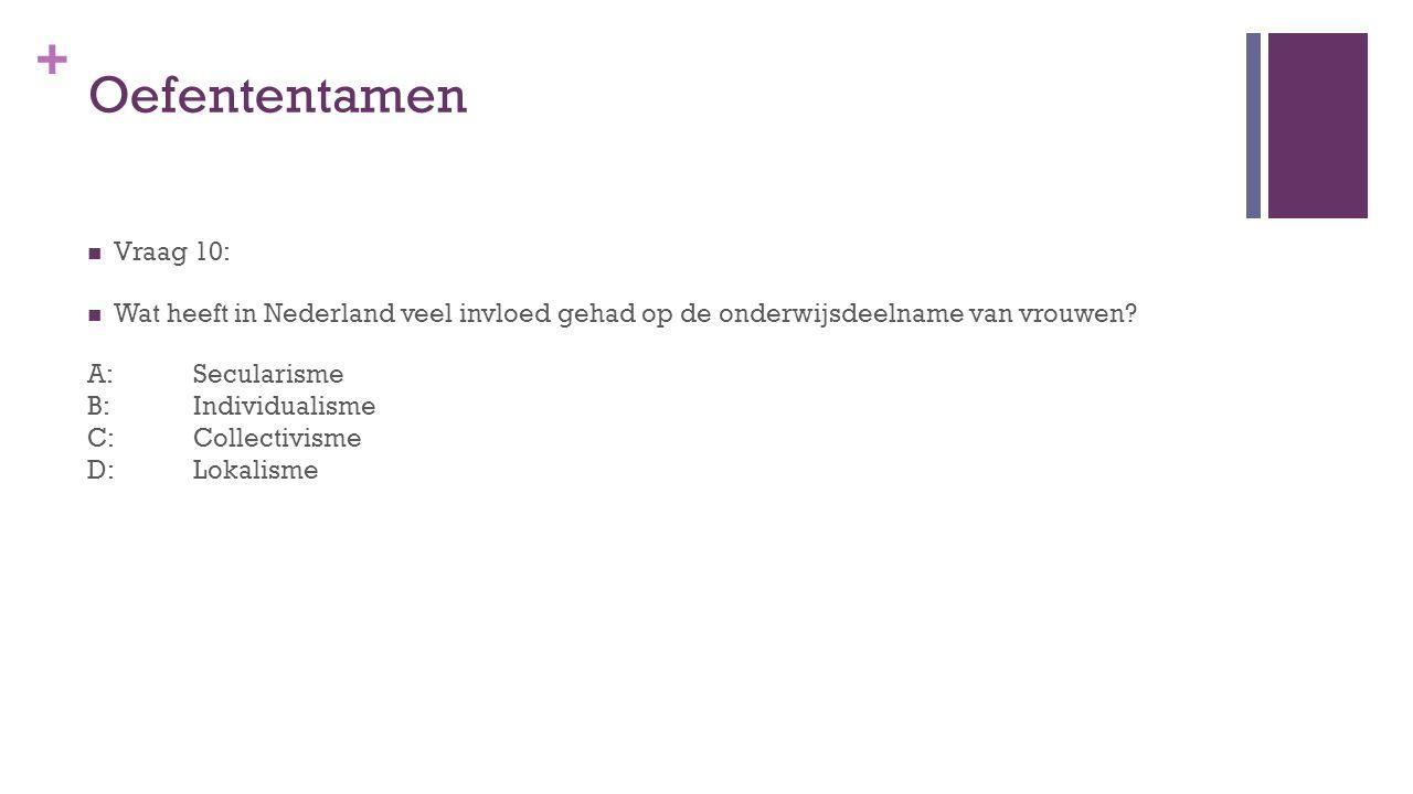 + Oefententamen Vraag 10: Wat heeft in Nederland veel invloed gehad op de onderwijsdeelname van vrouwen.