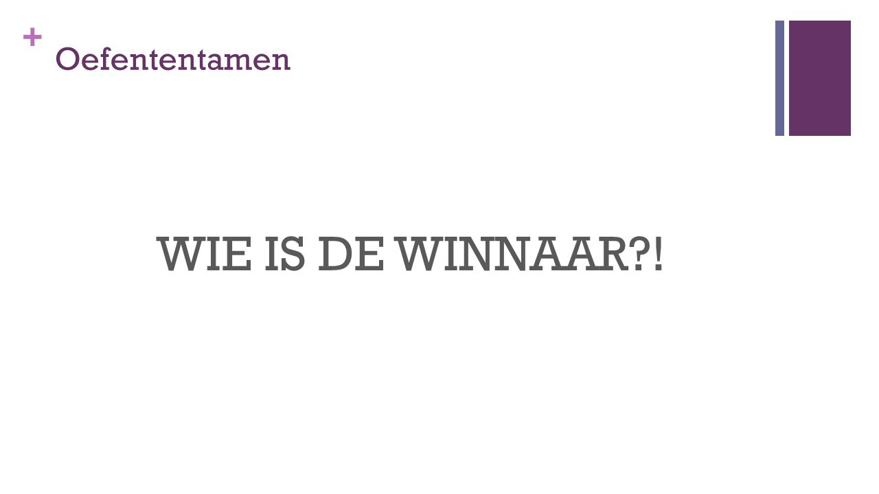 + Oefententamen WIE IS DE WINNAAR?!
