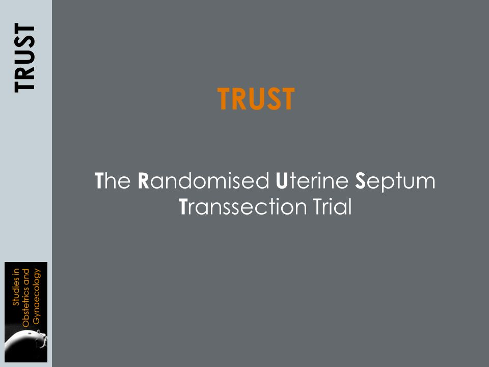 T he R andomised U terine S eptum T ranssection Trial TRUST