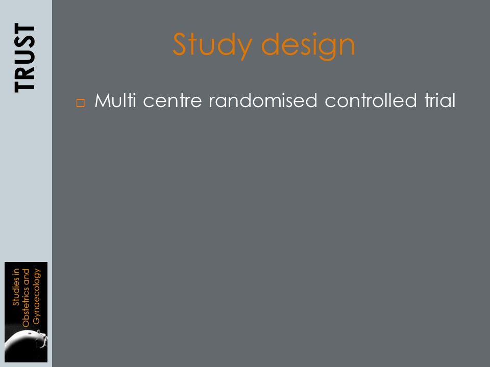  Multi centre randomised controlled trial TRUST Study design