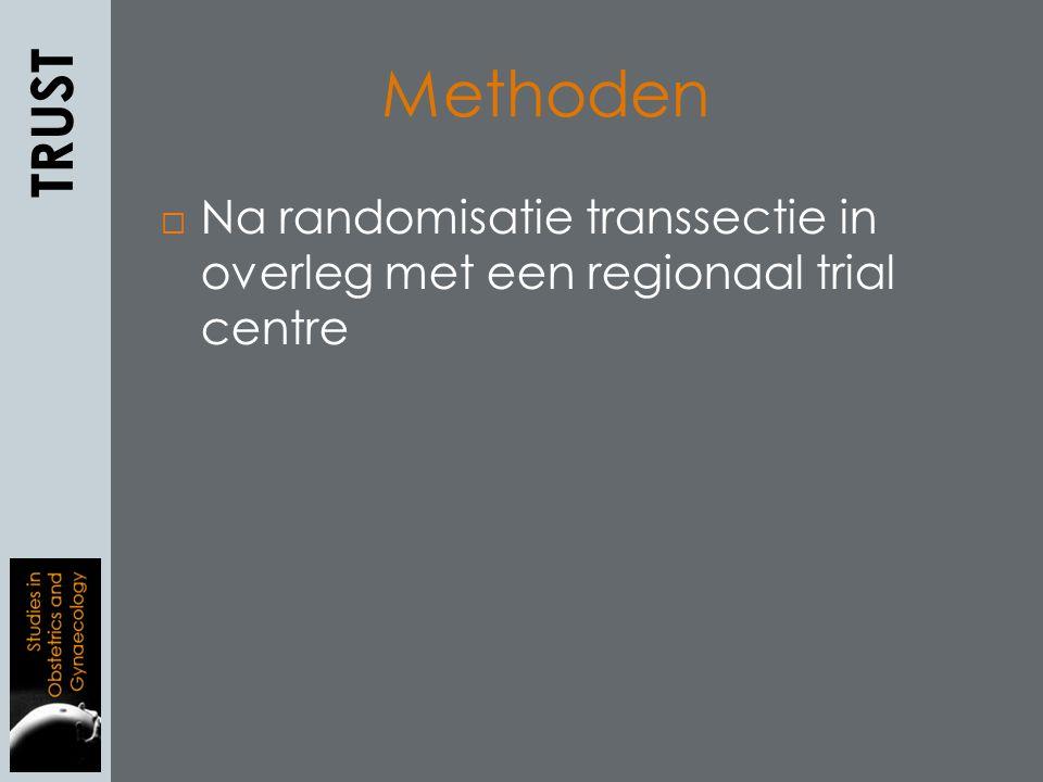  Na randomisatie transsectie in overleg met een regionaal trial centre TRUST Methoden