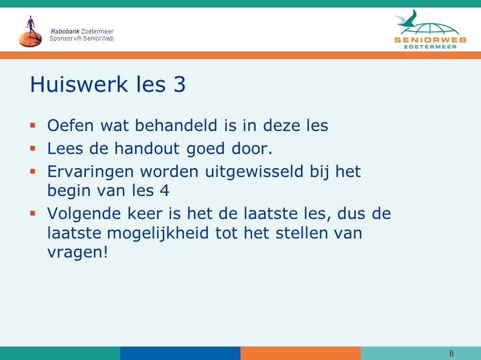 Rabobank Zoetermeer Sponsor v/h SeniorWeb Huiswerk les 3  Oefen wat behandeld is in deze les  Lees de handout goed door.  Ervaringen worden uitgewi