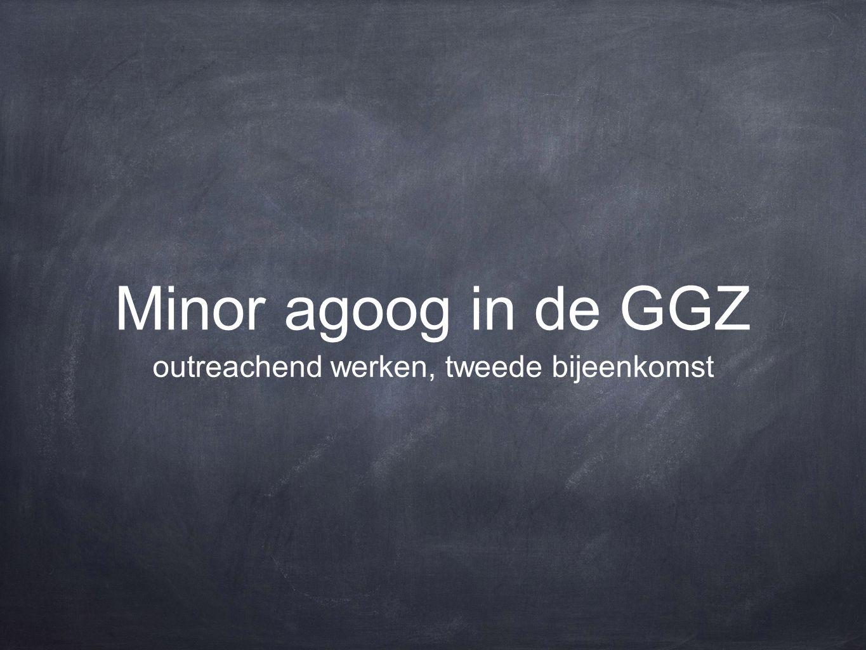 Minor agoog in de GGZ outreachend werken, tweede bijeenkomst