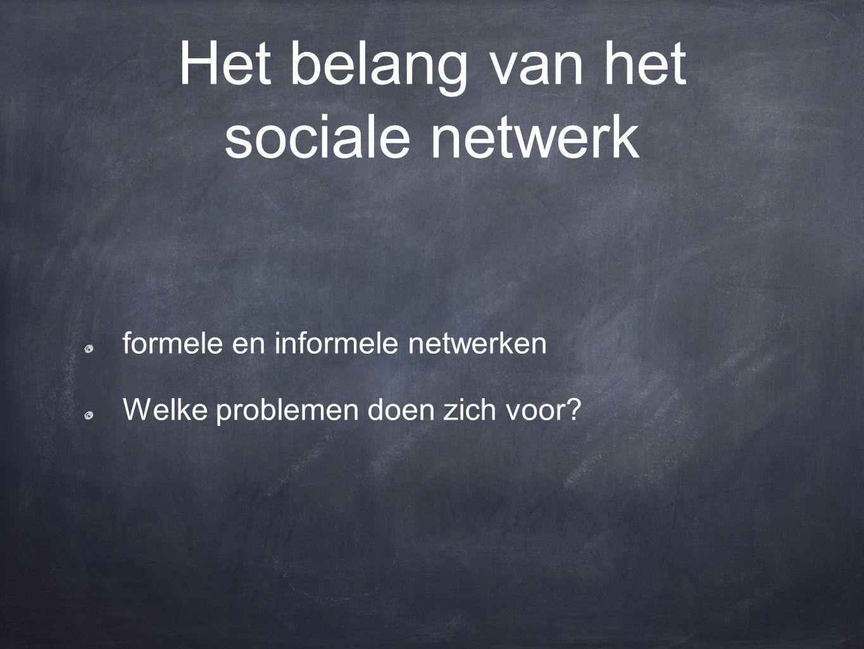 Het belang van het sociale netwerk formele en informele netwerken Welke problemen doen zich voor?