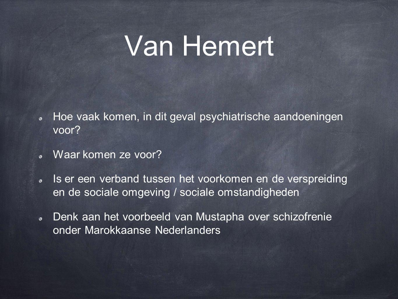 Van Hemert Hoe vaak komen, in dit geval psychiatrische aandoeningen voor? Waar komen ze voor? Is er een verband tussen het voorkomen en de verspreidin