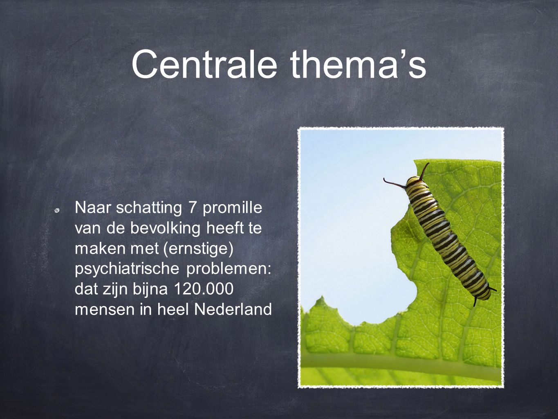 Centrale thema's Naar schatting 7 promille van de bevolking heeft te maken met (ernstige) psychiatrische problemen: dat zijn bijna 120.000 mensen in heel Nederland