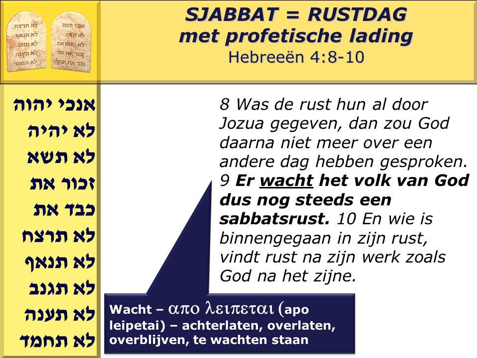 Gerard J.Wijtsma SJABBAT = RUSTDAG met profetische lading Hebreeën 4:8-10 8 Was de rust hun al door Jozua gegeven, dan zou God daarna niet meer over een andere dag hebben gesproken.
