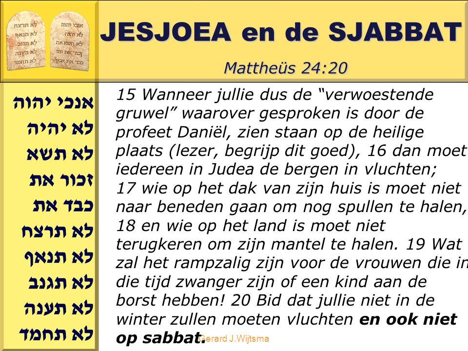 Gerard J.Wijtsma 15 Wanneer jullie dus de verwoestende gruwel waarover gesproken is door de profeet Daniël, zien staan op de heilige plaats (lezer, begrijp dit goed), 16 dan moet iedereen in Judea de bergen in vluchten; 17 wie op het dak van zijn huis is moet niet naar beneden gaan om nog spullen te halen, 18 en wie op het land is moet niet terugkeren om zijn mantel te halen.