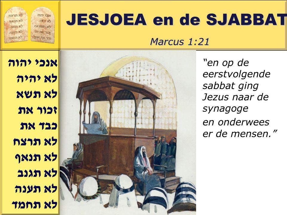 Gerard J.Wijtsma JESJOEA en de SJABBAT Marcus 1:21 en op de eerstvolgende sabbat ging Jezus naar de synagoge en onderwees er de mensen.