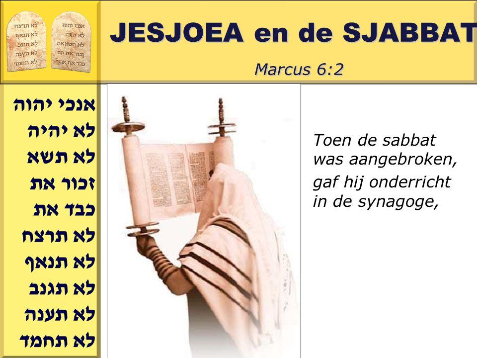 Gerard J.Wijtsma JESJOEA en de SJABBAT Marcus 6:2 Toen de sabbat was aangebroken, gaf hij onderricht in de synagoge,