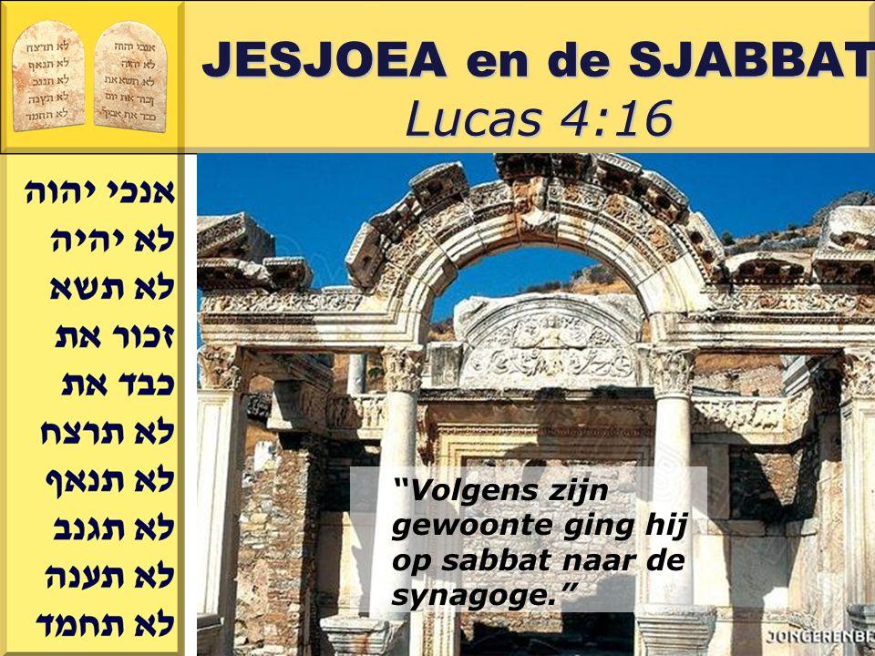 Gerard J.Wijtsma JESJOEA en de SJABBAT Lucas 4:16 Volgens zijn gewoonte ging hij op sabbat naar de synagoge.