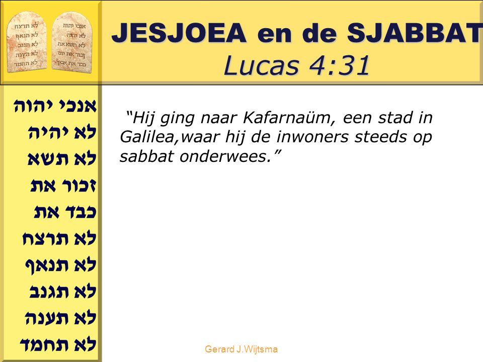 Gerard J.Wijtsma JESJOEA en de SJABBAT Lucas 4:31 Hij ging naar Kafarnaüm, een stad in Galilea,waar hij de inwoners steeds op sabbat onderwees.