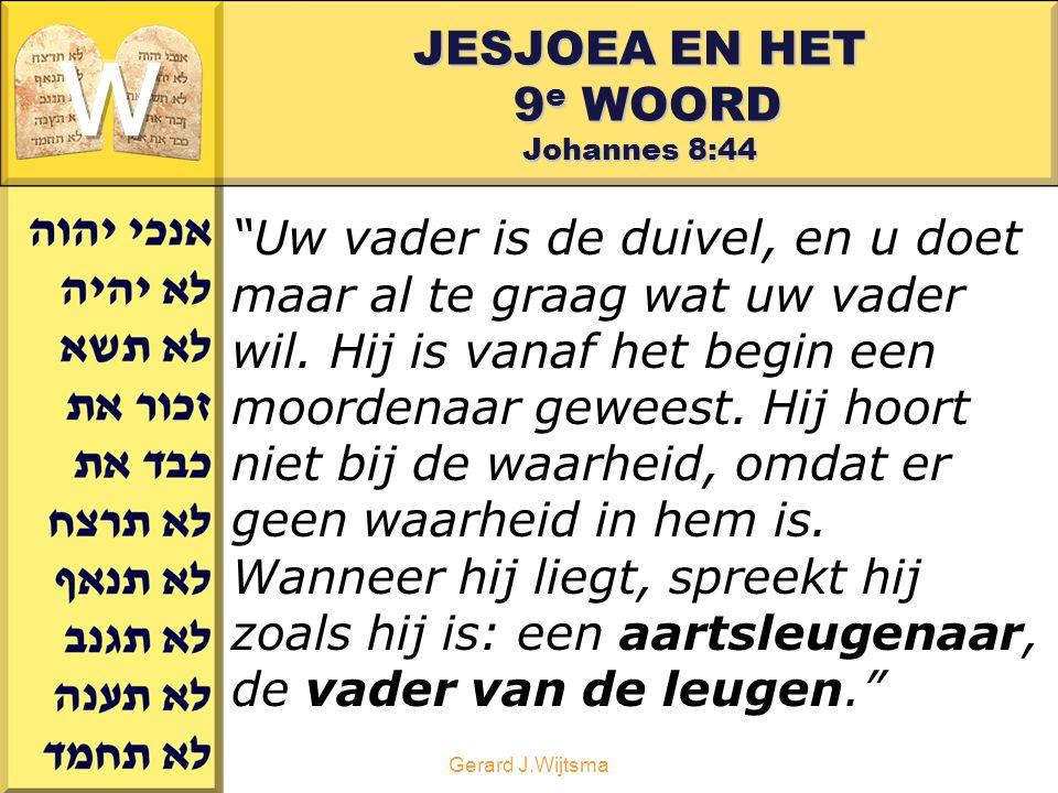 """Gerard J.Wijtsma JESJOEA EN HET 9 e WOORD Johannes 8:44 """"Uw vader is de duivel, en u doet maar al te graag wat uw vader wil. Hij is vanaf het begin ee"""