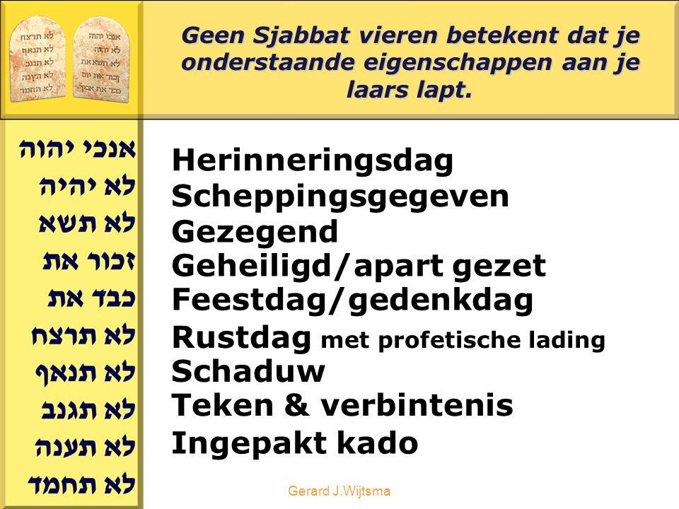 Gerard J.Wijtsma Geen Sjabbat vieren betekent dat je onderstaande eigenschappen aan je laars lapt. Scheppingsgegeven Feestdag/gedenkdag Rustdag met pr