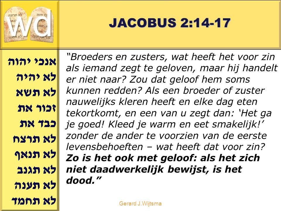 Gerard J.Wijtsma JACOBUS 2:14-17 Broeders en zusters, wat heeft het voor zin als iemand zegt te geloven, maar hij handelt er niet naar.