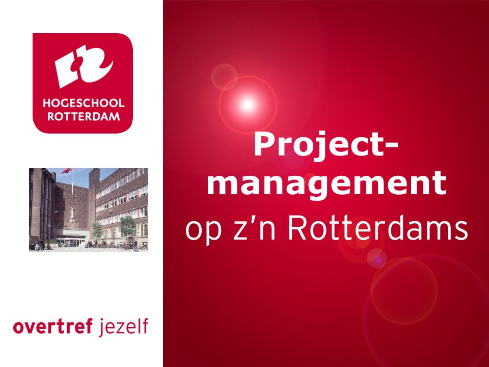 Presentatie titel Rotterdam, 00 januari 2007 Project- management