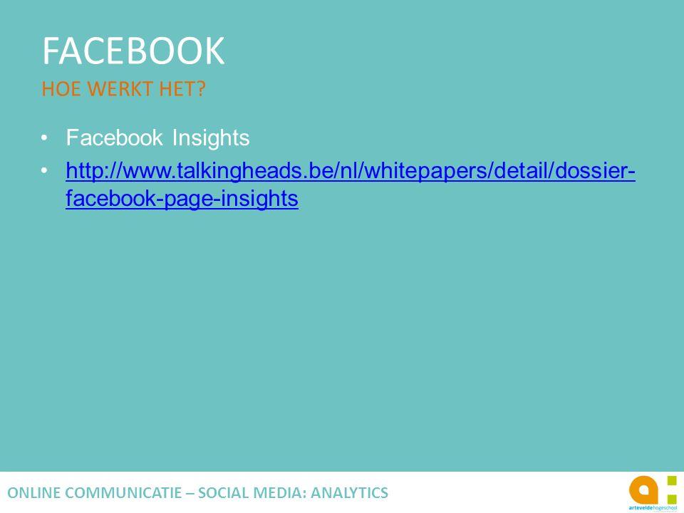 FACEBOOK HOE WERKT HET? 114 ONLINE COMMUNICATIE – SOCIAL MEDIA: ANALYTICS Facebook Insights http://www.talkingheads.be/nl/whitepapers/detail/dossier-