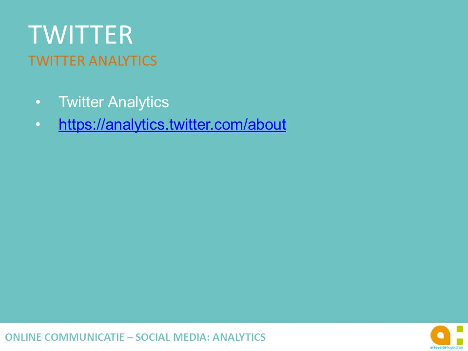 TWITTER TWITTER ANALYTICS 121 ONLINE COMMUNICATIE – SOCIAL MEDIA: ANALYTICS Twitter Analytics https://analytics.twitter.com/about