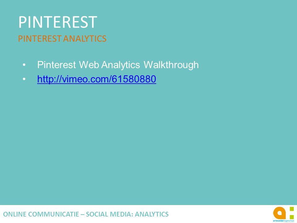 PINTEREST PINTEREST ANALYTICS 127 ONLINE COMMUNICATIE – SOCIAL MEDIA: ANALYTICS Pinterest Web Analytics Walkthrough http://vimeo.com/61580880