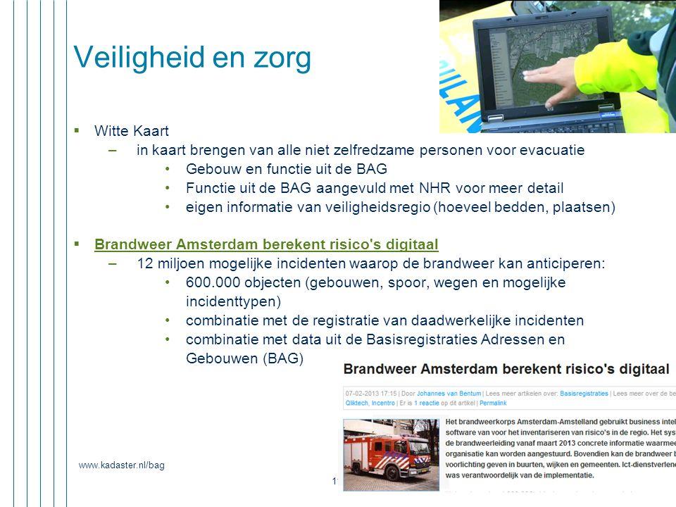 www.kadaster.nl/bag 11 Veiligheid en zorg  Witte Kaart –in kaart brengen van alle niet zelfredzame personen voor evacuatie Gebouw en functie uit de B