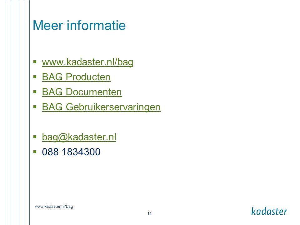 www.kadaster.nl/bag 14 Meer informatie  www.kadaster.nl/bag www.kadaster.nl/bag  BAG Producten BAG Producten  BAG Documenten BAG Documenten  BAG G