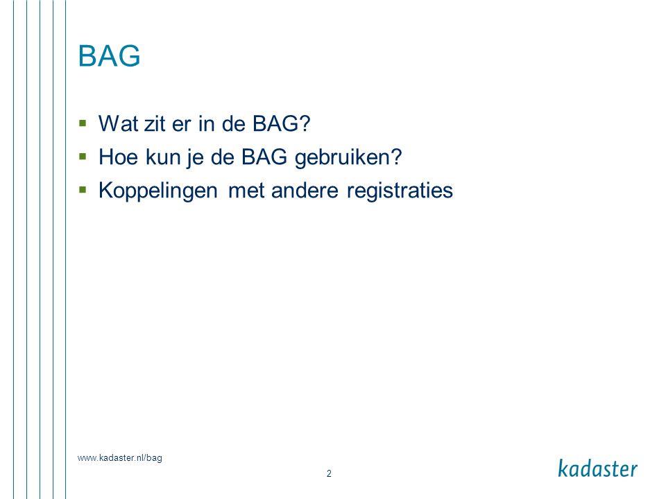 www.kadaster.nl/bag 2 BAG  Wat zit er in de BAG?  Hoe kun je de BAG gebruiken?  Koppelingen met andere registraties