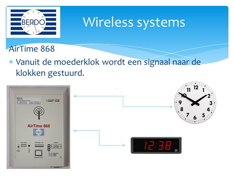 AirTime 868  Vanuit de moederklok wordt een signaal naar de klokken gestuurd. Wireless systems