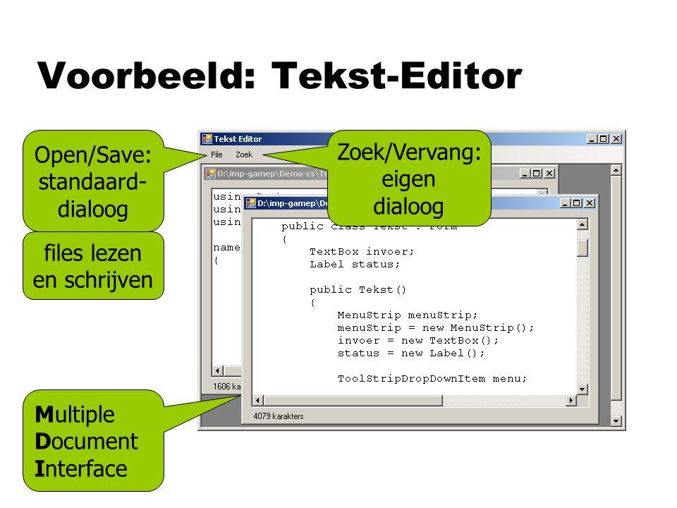 Voorbeeld: Tekst-Editor Multiple Document Interface Open/Save: standaard- dialoog Zoek/Vervang: eigen dialoog files lezen en schrijven