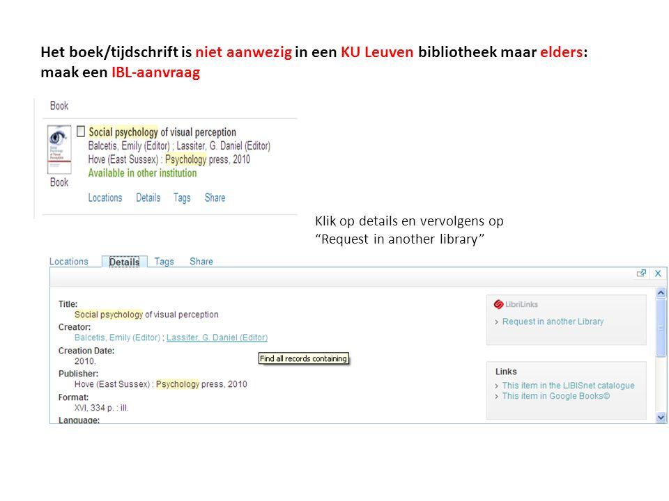 Het boek/tijdschrift is niet aanwezig in een KU Leuven bibliotheek maar elders: maak een IBL-aanvraag Klik op details en vervolgens op Request in another library