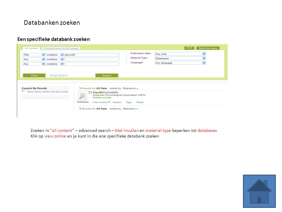 Een specifieke databank zoeken Databanken zoeken Zoeken in all content – advanced search – titel invullen en material type beperken tot databases.