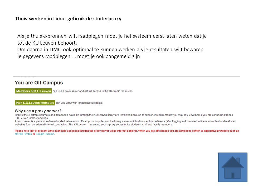 Thuis werken in Limo: gebruik de stuiterproxy Als je thuis e-bronnen wilt raadplegen moet je het systeem eerst laten weten dat je tot de KU Leuven behoort.