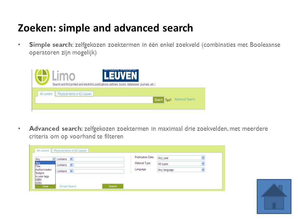 Zoeken: simple and advanced search Simple search: zelfgekozen zoektermen in één enkel zoekveld (combinaties met Booleaanse operatoren zijn mogelijk) Advanced search: zelfgekozen zoektermen in maximaal drie zoekvelden, met meerdere criteria om op voorhand te filteren