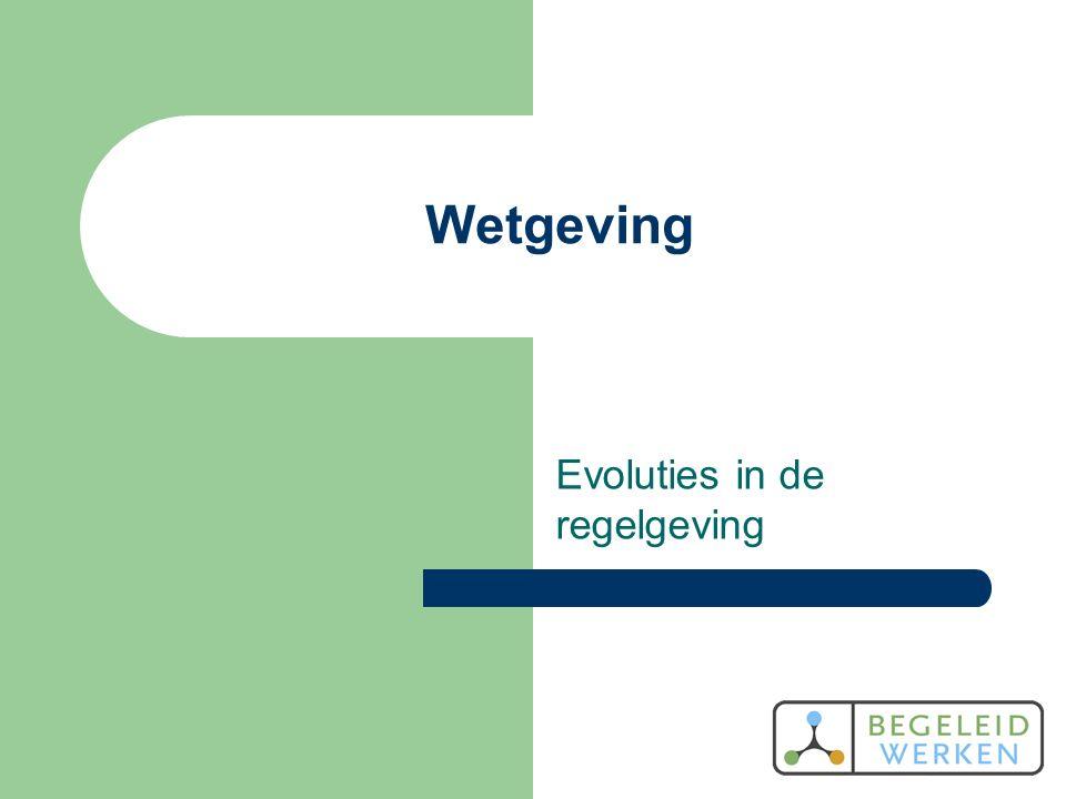 Wetgeving Evoluties in de regelgeving