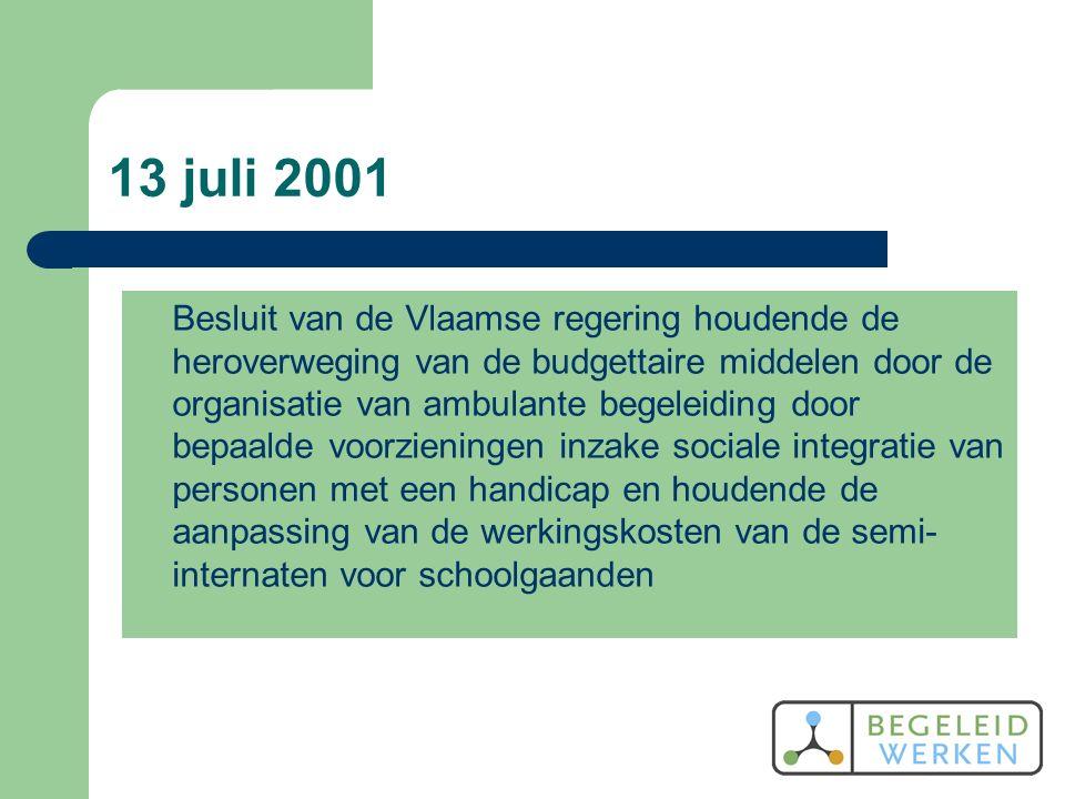 13 juli 2001 Besluit van de Vlaamse regering houdende de heroverweging van de budgettaire middelen door de organisatie van ambulante begeleiding door bepaalde voorzieningen inzake sociale integratie van personen met een handicap en houdende de aanpassing van de werkingskosten van de semi- internaten voor schoolgaanden