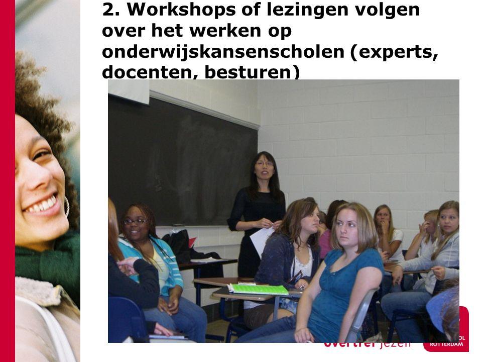 2. Workshops of lezingen volgen over het werken op onderwijskansenscholen (experts, docenten, besturen)