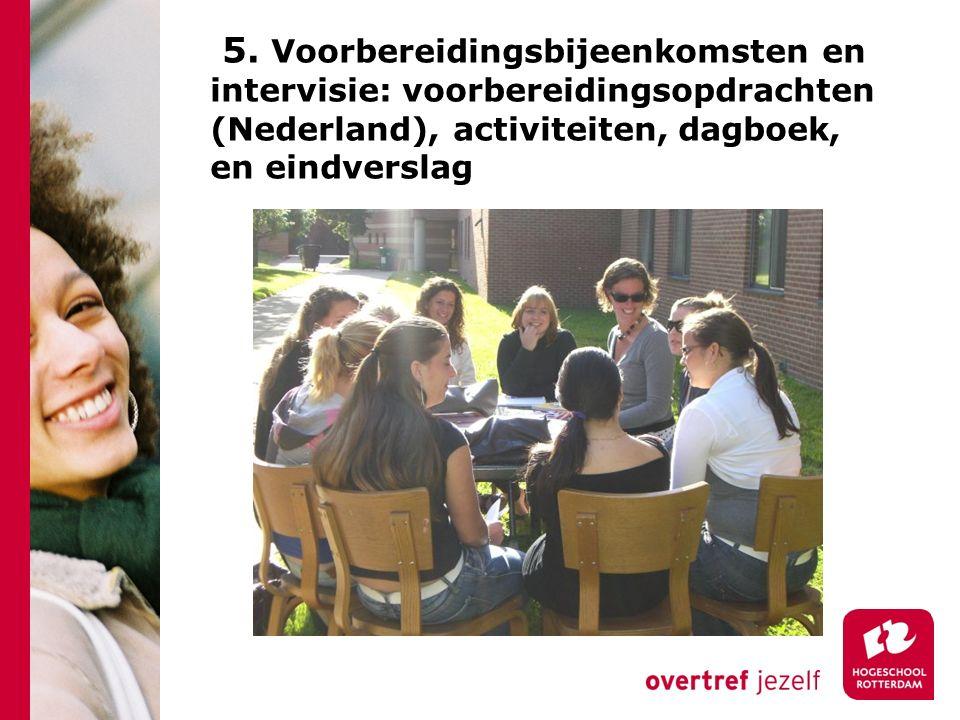 5. Voorbereidingsbijeenkomsten en intervisie: voorbereidingsopdrachten (Nederland), activiteiten, dagboek, en eindverslag