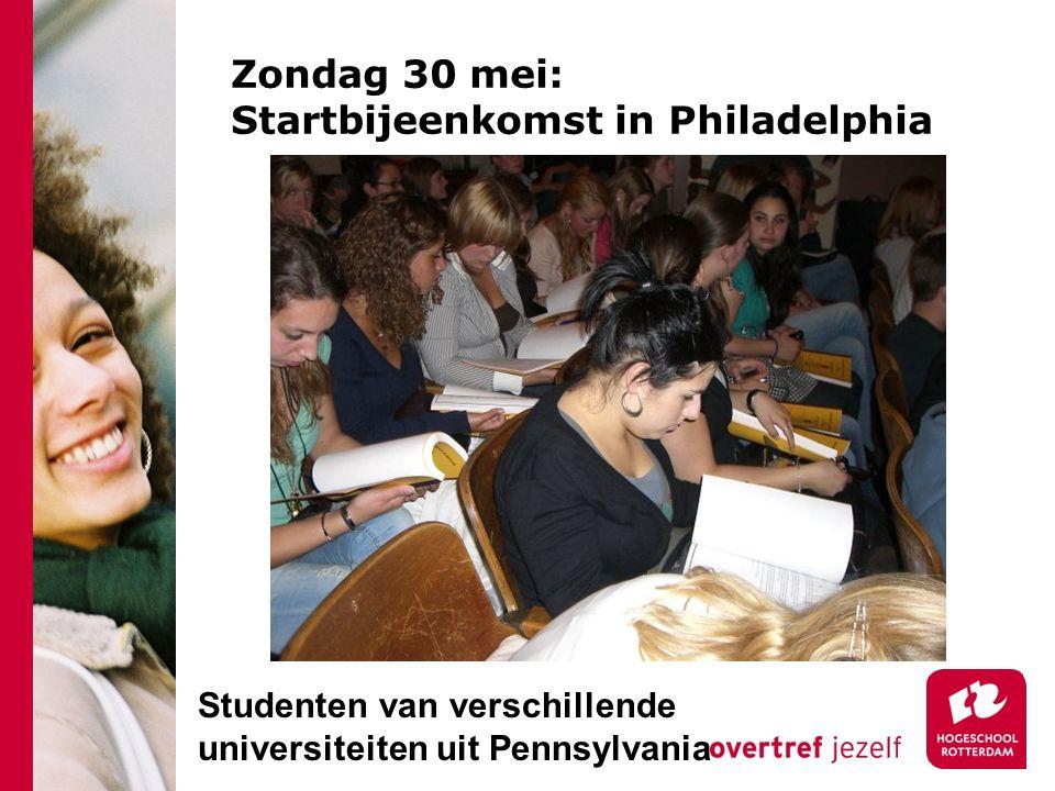 Zondag 30 mei: Startbijeenkomst in Philadelphia Studenten van verschillende universiteiten uit Pennsylvania