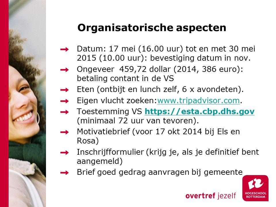Organisatorische aspecten Datum: 17 mei (16.00 uur) tot en met 30 mei 2015 (10.00 uur): bevestiging datum in nov.