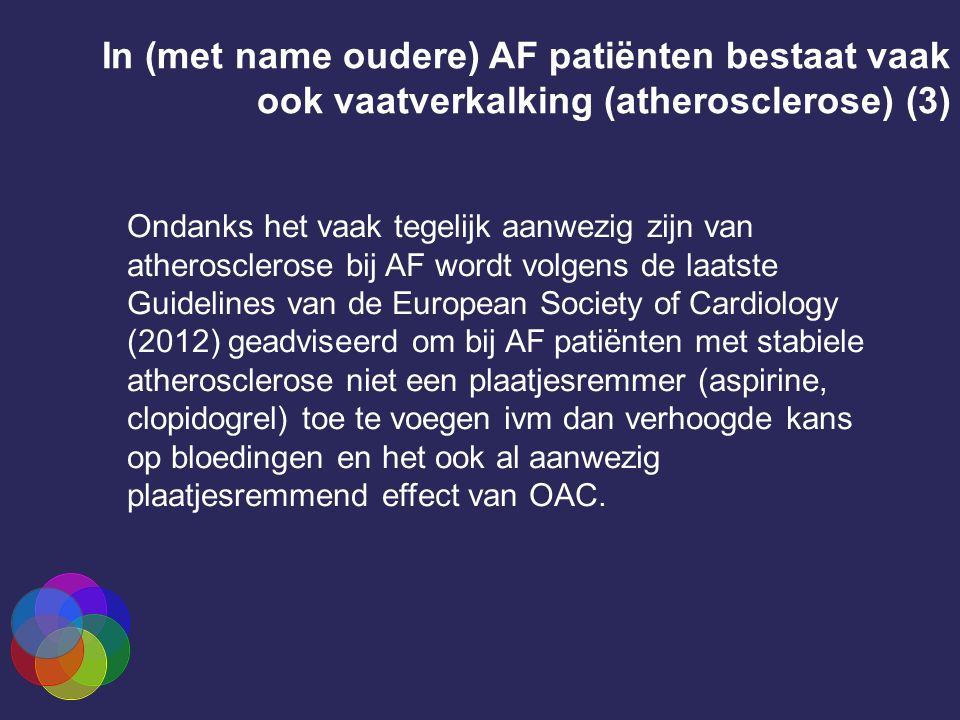 Ondanks het vaak tegelijk aanwezig zijn van atherosclerose bij AF wordt volgens de laatste Guidelines van de European Society of Cardiology (2012) geadviseerd om bij AF patiënten met stabiele atherosclerose niet een plaatjesremmer (aspirine, clopidogrel) toe te voegen ivm dan verhoogde kans op bloedingen en het ook al aanwezig plaatjesremmend effect van OAC.
