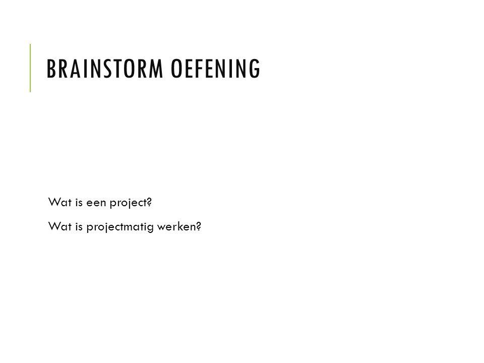 BRAINSTORM OEFENING Wat is een project? Wat is projectmatig werken?