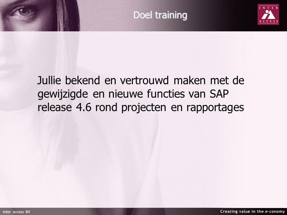 Inter Access BV Doel training Jullie bekend en vertrouwd maken met de gewijzigde en nieuwe functies van SAP release 4.6 rond projecten en rapportages