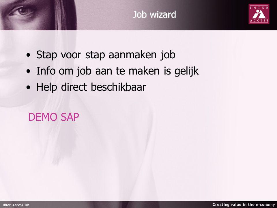 Inter Access BV Job wizard Stap voor stap aanmaken job Info om job aan te maken is gelijk Help direct beschikbaar DEMO SAP