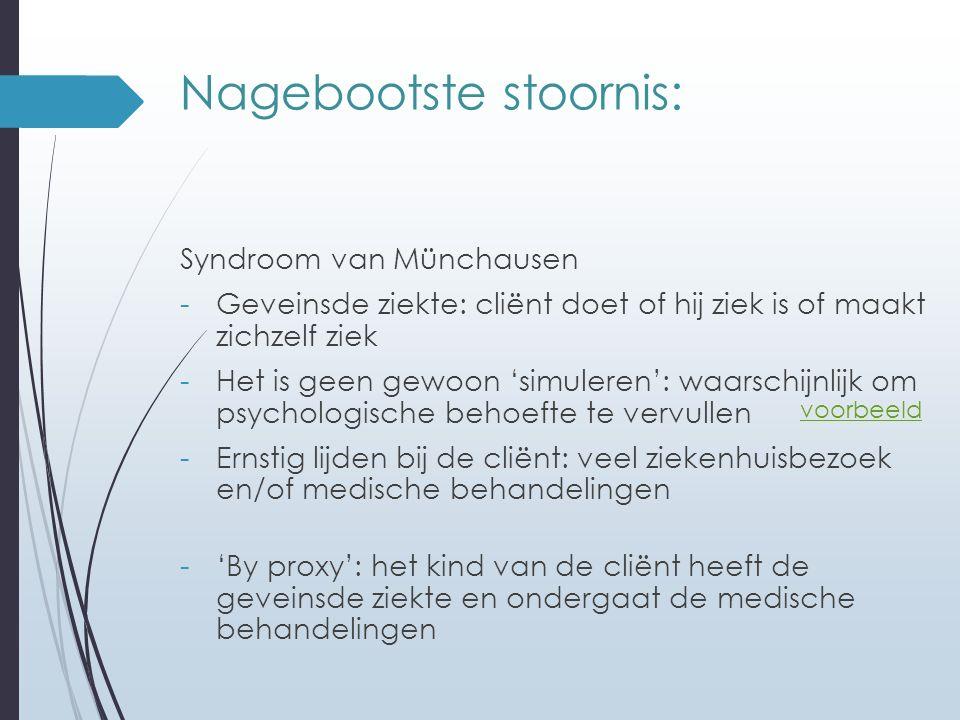 Nagebootste stoornis: Syndroom van Münchausen -Geveinsde ziekte: cliënt doet of hij ziek is of maakt zichzelf ziek -Het is geen gewoon 'simuleren': wa