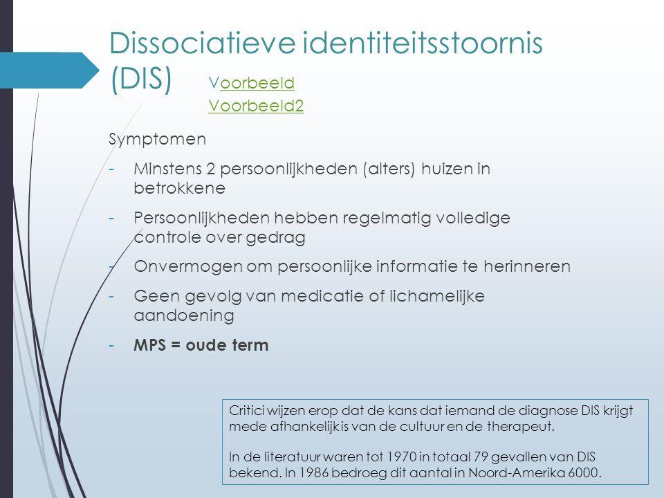 Dissociatieve identiteitsstoornis (DIS) Voorbeeld Voorbeeld2oorbeeld Voorbeeld2 Symptomen -Minstens 2 persoonlijkheden (alters) huizen in betrokkene -