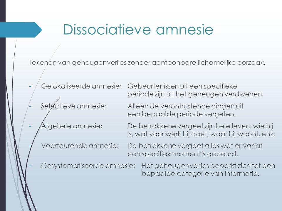 Dissociatieve amnesie Tekenen van geheugenverlies zonder aantoonbare lichamelijke oorzaak. - Gelokaliseerde amnesie: Gebeurtenissen uit een specifieke
